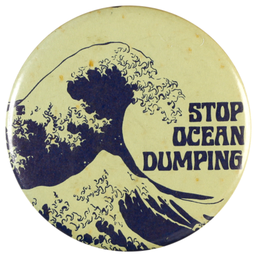 This badge was worn to campaign against ocean dumping, which is the accidental or deliberate disposal of human waste and garbage at sea.