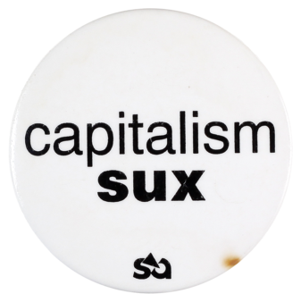 This badge demonstrates an individual's opposition to capitalism and expresses their right to freedom of speech.