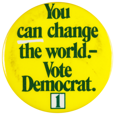 You can change the world. Vote Democrat.