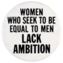 Women who seek to be equal to men lack ambition