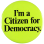 I'm a Citizen for Democracy