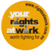 Your rights at work: Worth fighting for
