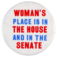 Woman's place is in the House and in the Senate