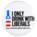 I only drink with liberals
