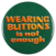 Wearing buttons is not enough
